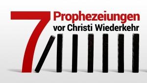 7 Prophezeiungen vor Christi Wiederkehr